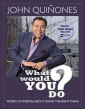 What Would You Do?: Words of Wisdom About Doing the Right Thing
