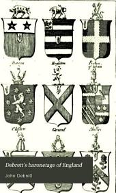 Debrett's Baronetage of England: Containing Their Descent and Present State, Their Collateral Branches, Births, Marriages, and Issue, from the Institution of the Order in 1611 ...