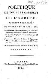 Politique de tous les cabinets de l'Europe, pendant les règnes de Louis XV et de Louis XVI: Volume1
