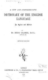A New and Comprehensive Dictionary of the English Language as Spoken and Written