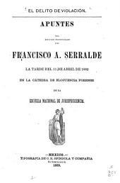 El delito de violación: apuntes del discurso pronunciado la tarde del 11 de abril de 1882, en la cátedra de elocuencia forense de la Escuela nacional de jurisprudencia