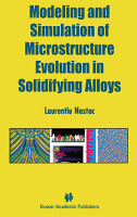 Modeling and Simulation of Microstructure Evolution in Solidifying Alloys PDF