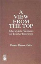 A View from the Top: Liberal Arts Presidents on Teacher Education