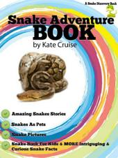 Snake Adventure Book: Discover Amazing Snakes, Snake Pictures, Snakes As Pets: Snake Books For Kids with Intriguing & Curious Snake Secrets, Stories, Myths About Snakes