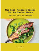 The Best Pressure Cooker Fish Recipes for Moms