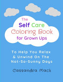 The Self Care Coloring Book for Grown-Ups