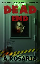 Dead End: Book Three in the Zombiclypse Series