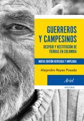 Guerreros y campesinos: Despojo y restitución de tierras en Colombia. Nueva edición revisada y ampliada