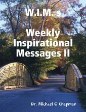 W.I.M. s: Weekly Inspirational Messages II