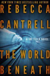 The World Beneath: Joe Tesla series #1