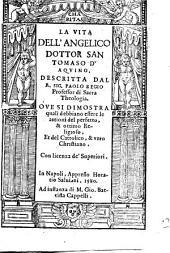 La vita dell'angelico dottor san Tomaso d'Aquino. Descritta dal r. sig. Paolo Regio ... Oue si dimostra quali debbiano essere le attioni del perfetto, & ottimo religioso, et del cattolico, & vero christiano