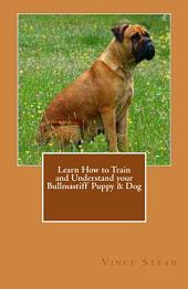 Learn How to Train and Understand Your Bullmastiff Puppy and Dog