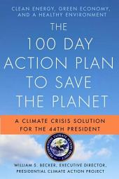 The 100 Day Action Plan to Save the Planet: A Climate Crisis Solution for the 44th President