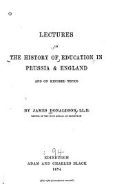 Lectures on the History of Education in Prussia & England and on Kindred Topics