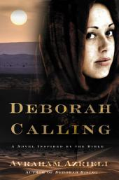 Deborah Calling: A Novel Inspired by the Bible