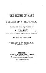 The Month of Mary Conceived Without Sin. Translated from the French. With an Introduction by F. W. Faber