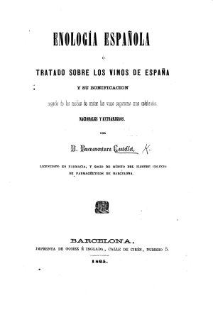 Enología Española, o Tratado sobre los vinos de España y su bonificacion. Seguido de los medios de imitar los vinos superiores mas celebrados, nacionales y estrangeros