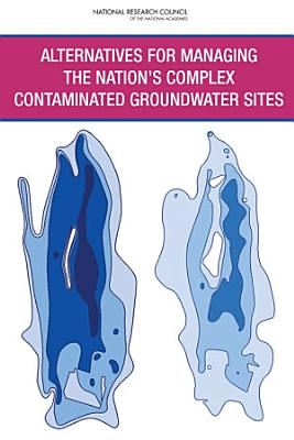 Alternatives for Managing the Nation's Complex Contaminated Groundwater Sites