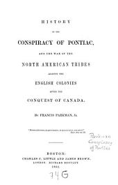 History of the Conspiracy of Pontiac: And the War of the North American Tribes Against the English Colonies After the Conquest of Canada, Volume 2