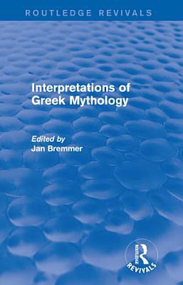 Interpretations of Greek Mythology  Routledge Revivals  PDF