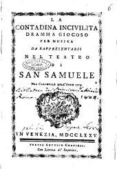 La contadina incivilita dramma giocoso per musica da rappresentarsi nel Teatro di San Samuele nel carnovale dell'anno 1775
