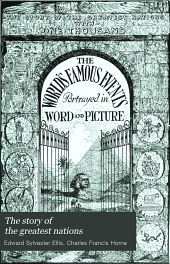 The story of the greatest nations: A comprehensive history, extending from the earliest times to the present ... including chronological summaries and pronouncing vocabularies for each nation; and the world's famous events, told in a series of brief sketches forming a single continuous story of history and illumined by a complete series of notable illustrations ... of all lands, Volume 9