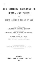 The Military Resources of Prussia and France: And Recent Changes in the Art of War