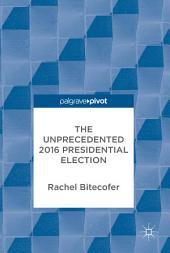 The Unprecedented 2016 Presidential Election