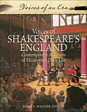 Voices of Shakespeare s England  Contemporary Accounts of Elizabethan Daily Life PDF