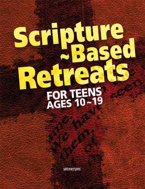 Scripture Based Retreats for Teens Ages 10 19 PDF