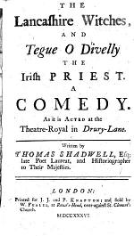 The Lancashire Witches, and Tegue O Divelly the Irish Priest. A Comedy, Etc