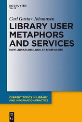Library User Metaphors and Services: How Librarians look at their Users