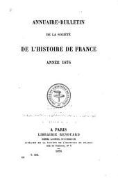 Annuaire-bulletin de la Société de l'histoire de France: Volumes13à14