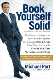 Book Yourself Solid: The Fastest, Easiest, and Most Reliable System for Getting More Clients Than You Can Handle Even if You Hate Marketing and Selling, Edition 2