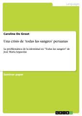"""Una crisis de 'todas las sangres' peruanas: La problemática de la identidad en """"Todas las sangres"""" de José María Arguedas"""