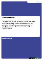 Die gesellschaftliche Dimension sozialer Verantwortung von Unternehmen am Beispiel des Corporate Citizenship in Deutschland