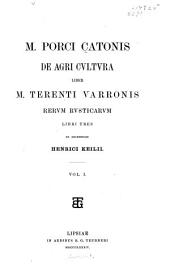 M. Porci Catonis De agri cultura liber: M. Terenti Varronis Rerum rusticarum libri tres, Volume 1