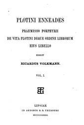 Plotini Enneades: praemisso Prophyrii De vita Plotini deque ordine librorum eius libello, Volume 1