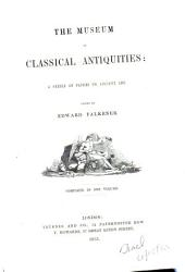 The Museum of Classical Antiquities: A Series of Papers on Ancient Art, Volumes 1-2