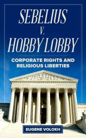 Sebelius v. Hobby Lobby: Corporate Rights and Religious Liberties