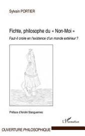"""Fichte, philosophe du """"Non-Moi"""": Faut-il croire en l'existence d'un monde extérieur ?"""