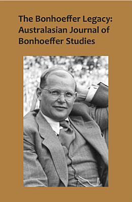 The Bonhoeffer Legacy  Australasian Journal of Bonhoeffer Studies  Vol 2 PDF