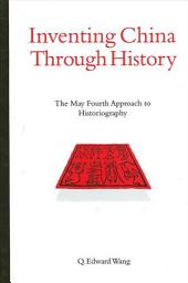Inventing China through History: The May Fourth Approach to Historiography