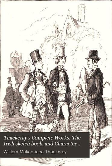 Thackeray s Complete Works  The Irish sketch book  and Character sketches PDF