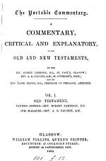 A commentary, critical and explanatory, on the Old and New Testaments, by R. Jamieson, A.R. Fausset and D. Brown. (Portable comm.).