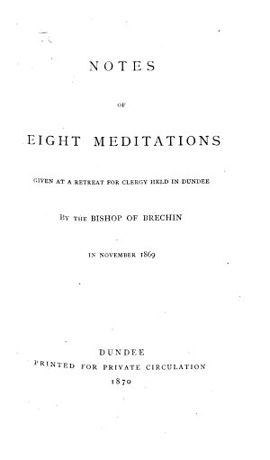 Notes of eight Meditations given at a Retreat for clergy held in Dundee     1869   Edited by J  N   i e  James Nicolson