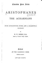 The Acharnians: with introduction, notes, and a dialectical glossary