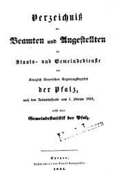 Verzeichniß der Beamten und Angestellten im Staats- und Gemeindedienste des Königlich-Bayerischen Regierungsbezirkes der Pfalz: nach dem Activitätsstande vom ... nebst einer Gemeindestatistik der Pfalz. 1851