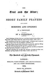 The Tent and the Altar; or, Short family prayers for every morning and evening in the week. By a Clergyman i.e. Benjamin Richings . Sixth edition