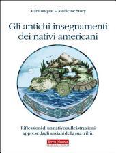 Gli antichi insegnamenti dei nativi americani: Riflessioni di un nativo sulle istruzioni apprese dagli anziani della sua tribù